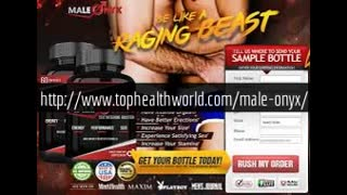 http://www.tophealthworld.com/male-onyx/ - Video