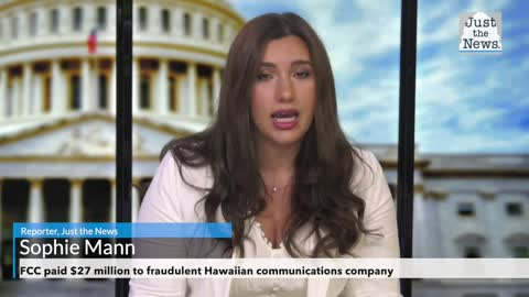 Federal Communications Commission paid $27 million to fraudulent Hawaiian communications company