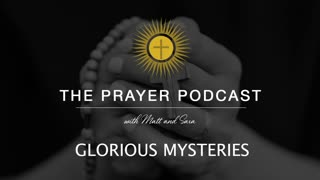 The Holy Rosary - Glorious Mysteries - The Prayer Podcast
