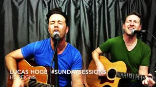 "Lucas Hoge #SundaySessions ""He Reigns"" - Video"