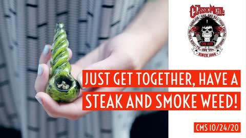 Just Get Together, Have A Steak and Smoke Weed!