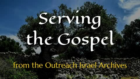 Serving the Gospel - Outreach Israel News Archives