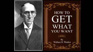 #3 How to get what you want by Wallace D. Wattles - Video