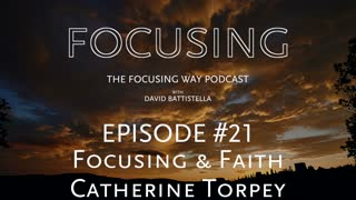 TFW-021: Catherine Torpey-Focusing and Faith