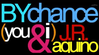 By Chance ( You & I ) - J.R.A - Lyrics - Video