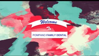 Pompano Family Dental - Choosing the Perfect Dentist - Video