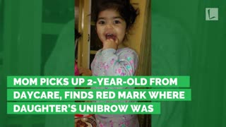 Mom Picks Up 2-Year-Old from Daycare, Finds Red Mark Where Daughter's Unibrow Was - Video