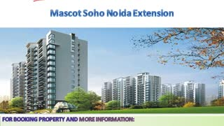 About Mascot Soho 9811848444 Noida Extension Mascot Soho - Video