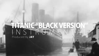 Titanic Black Version - Instrumental - Video