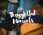 Thoughtful Moments Podcast
