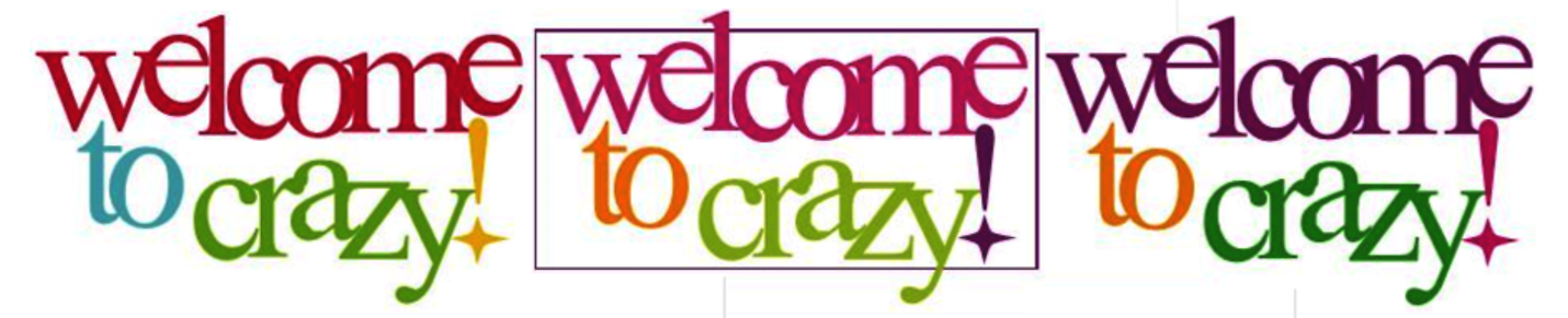 Welcome to Crazy