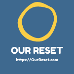 Our Reset
